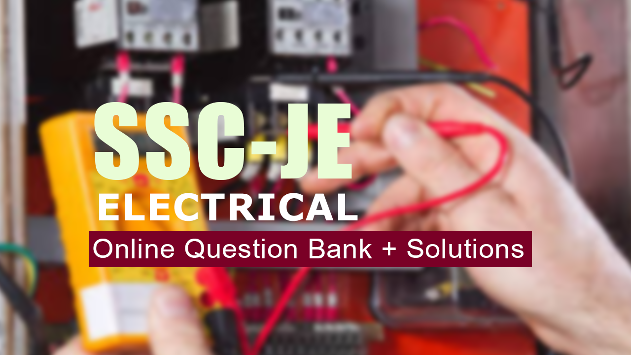 SSC JE (ELECTRICAL) QUESTION BANK WITH SOLUTIONS