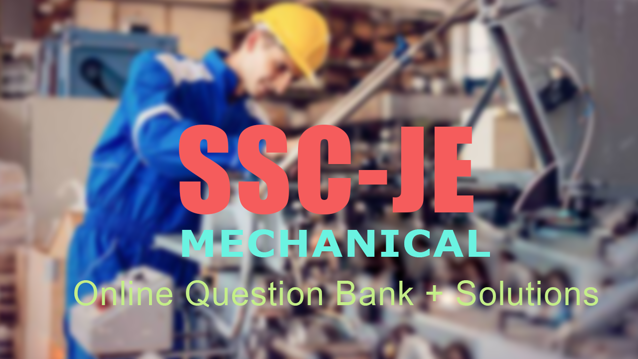 SSC JE (MECHANICAL) QUESTION BANK WITH SOLUTIONS